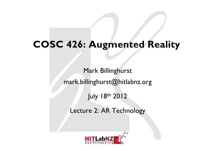 COSC 426: Augmented Reality           Mark Billinghurst     mark.billinghurst@hitlabnz.org             July 18th 2012     ...