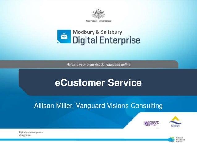 Modbury & Salisbury       eCustomer ServiceAllison Miller, Vanguard Visions Consulting
