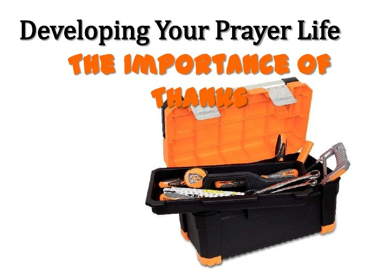 Developing Your Prayer Life   The Importance of          Thanks