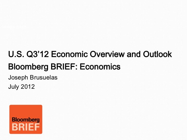 Image page  U.S. Q3'12 Economic Overview and Outlook  Bloomberg BRIEF: Economics  Joseph Brusuelas  July 2012