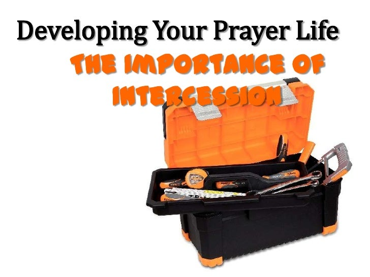 Developing Your Prayer Life    The Importance of       Intercession