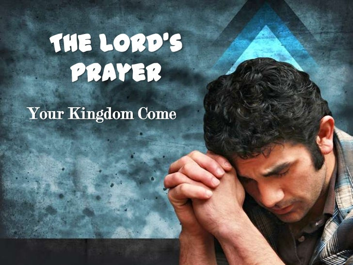 The Lord's   PrayerYour Kingdom Come