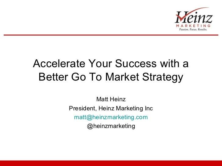Accelerate Your Success with a Better Go To Market Strategy                Matt Heinz      President, Heinz Marketing Inc ...