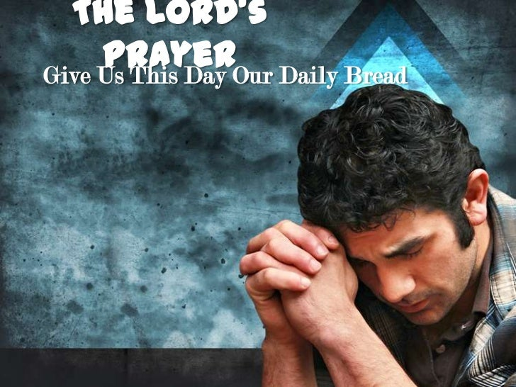 The Lord's     PrayerOur Daily BreadGive Us This Day