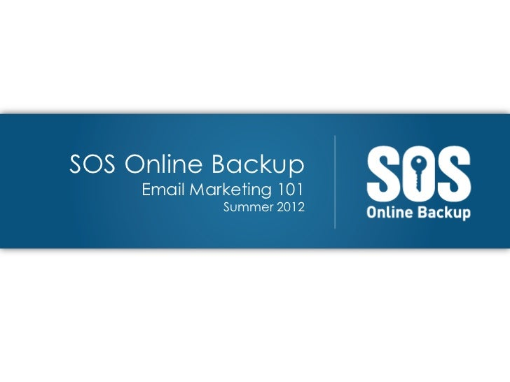 SOS Online Backup     Email Marketing 101              Summer 2012