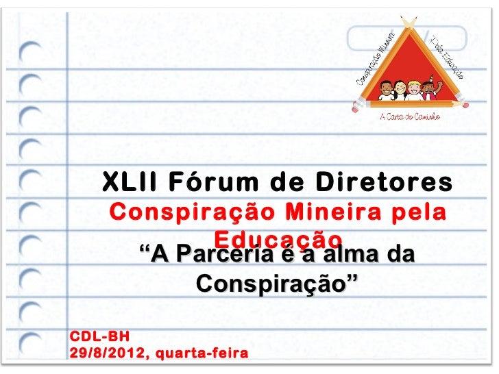 """XLII Fórum de Diretores     Conspiração Mineira pela            Educação        """"A Parceria é a alma da            Conspir..."""