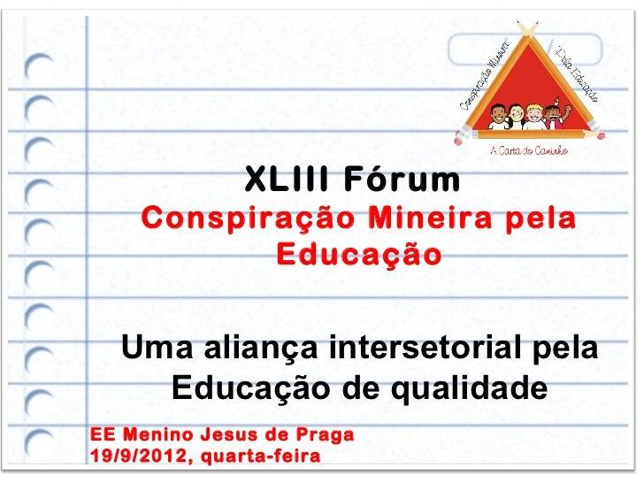 XLIII Fórum    Conspiração Mineira pela           Educação  Uma aliança intersetorial pela    Educação de qualidadeEE Meni...