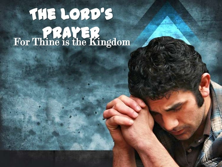 The Lord's      PrayerFor Thine is the Kingdom