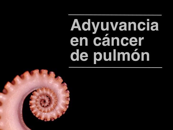 Adyuvancia!en cáncer!de pulmón!