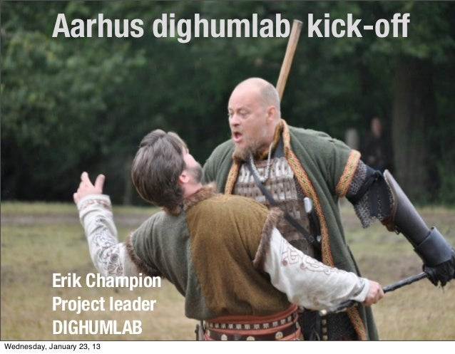 Aarhus dighumlab kick-off            Erik Champion            Project leader            DIGHUMLABWednesday, January 23, 13