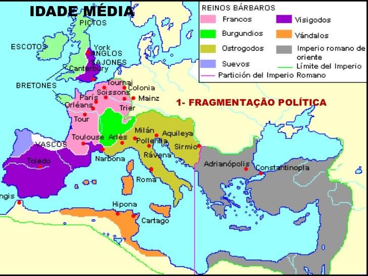 IDADE MÉDIA A ALTA IDADE MÉDIAA RECONFIGURAÇÃO DO MUNDO EUROPEU                         1- FRAGMENTAÇÃO POLÍTICA