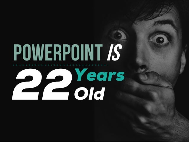22 POWERPOINTIS Years Old