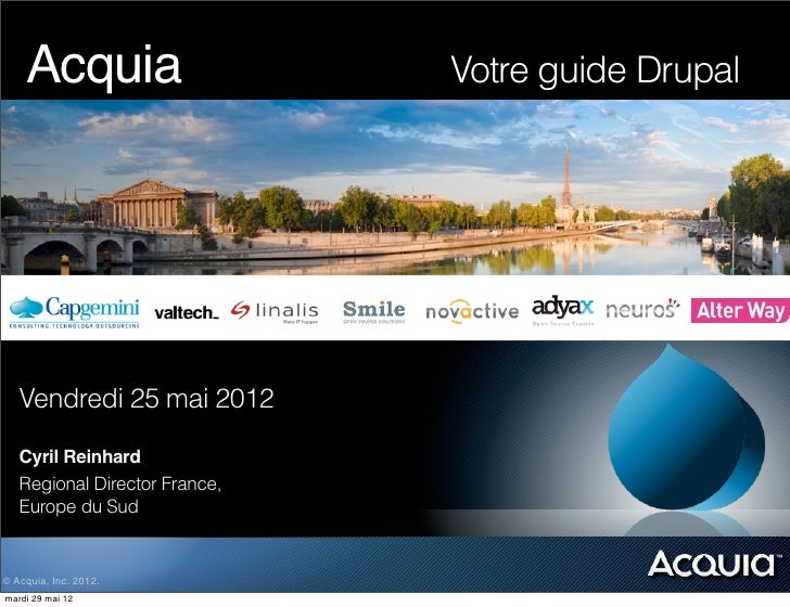 Acquia!! ! ! ! ! ! !       Votre guide Drupal   Vendredi 25 mai 2012   Cyril Reinhard   Regional Director France,   Europe...