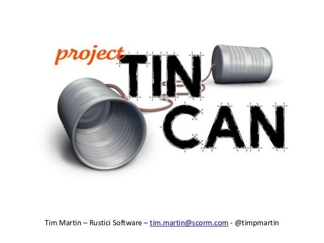 Tim Martin – Rustici Software – tim.martin@scorm.com - @timpmartin