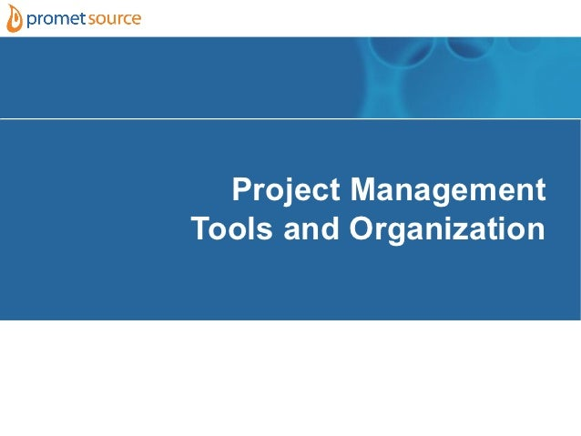 Project ManagementTools and Organization