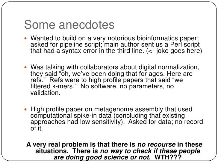 Some anecdotes Wanted to build on a very notorious bioinformatics paper;  asked for pipeline script; main author sent us ...