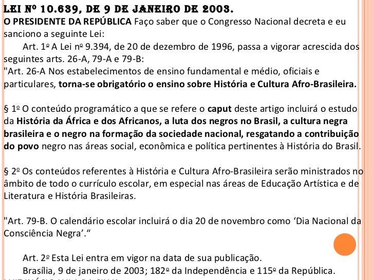 LEI N o 10.639, DE 9 DE JANEIRo DE 2003.O PRESIDENTE DA REPÚBLICA Faço saber que o Congresso Nacional decreta e eusanciono...
