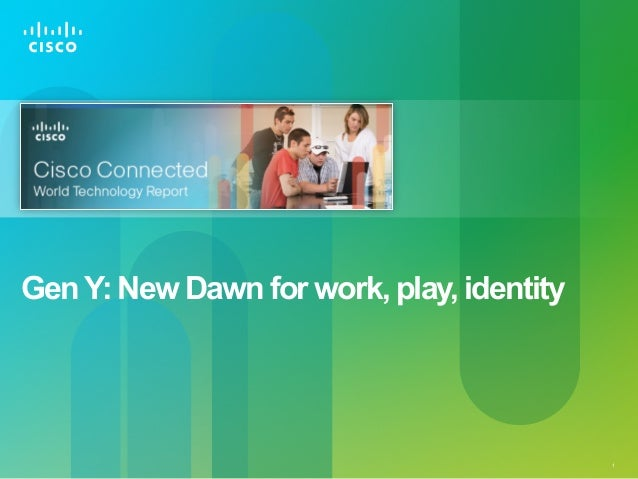 Gen Y: New Dawn for work, play, identity                                           1