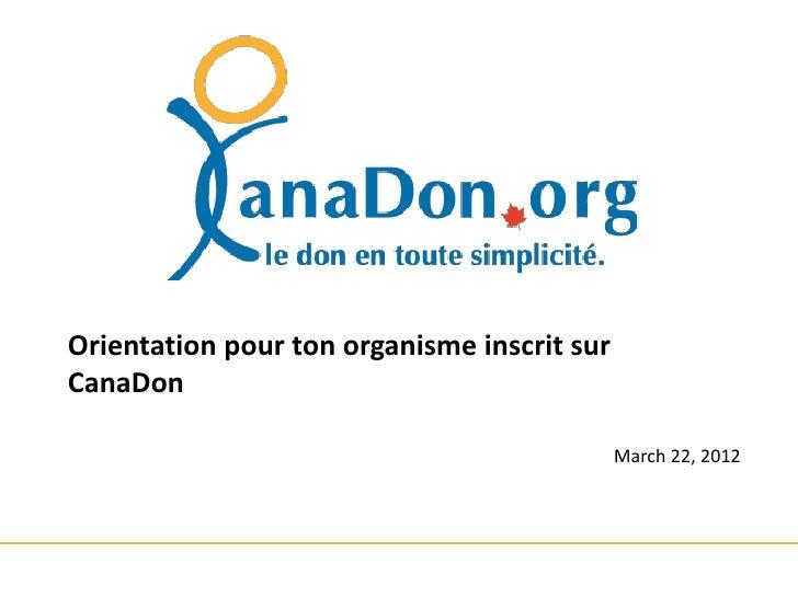 Orientation pour ton organisme inscrit surCanaDon                                             March 22, 2012