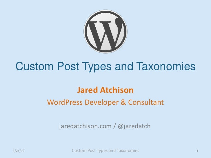Custom Post Types and Taxonomies                   Jared Atchison          WordPress Developer & Consultant             ja...