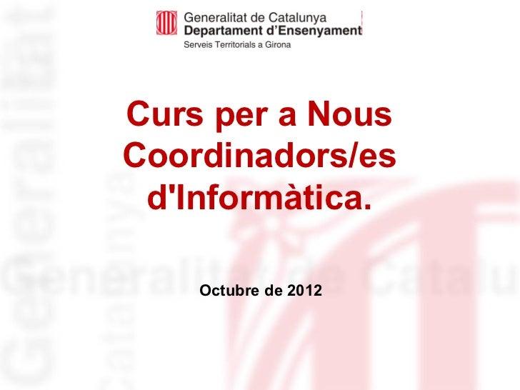 Curs per a NousCoordinadors/es dInformàtica.    Octubre de 2012