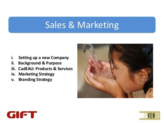 Sales&Marketingi.     SettingupanewCompanyii.    Background&Purposeiii.   CadEAU:Products&Servicesiv.    Marke...