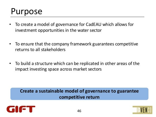 Purpose• TocreateamodelofgovernanceforCadEAUwhichallowsfor  investmentopportunitiesinthewatersector• To...