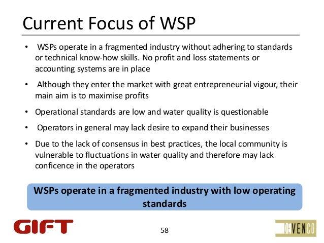 CurrentFocusofWSP• WSPsoperateinafragmentedindustrywithoutadheringtostandards  ortechnicalknow‐howskills....