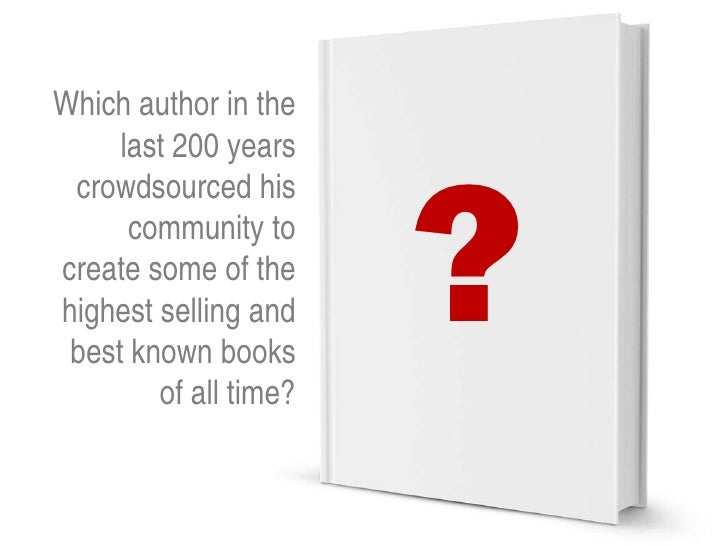 Which author in the     last 200 years                       ? crowdsourced his      community tocreate some of thehighest...