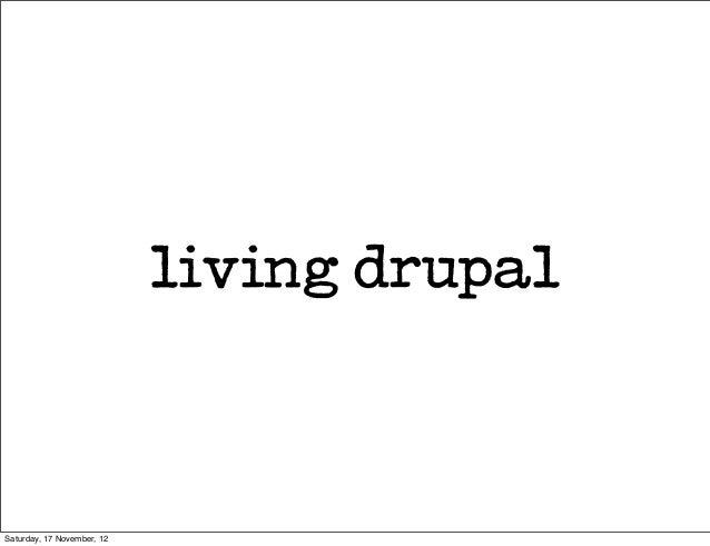 living drupalSaturday, 17 November, 12