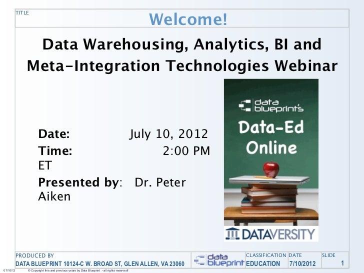Welcome!           TITLE                Data Warehousing, Analytics, BI and               Meta-Integration Technologies We...