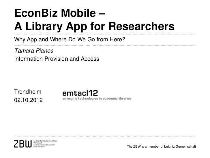 EconBiz Mobile –A Library App for ResearchersWhy App and Where Do We Go from Here?Tamara PianosInformation Provision and A...