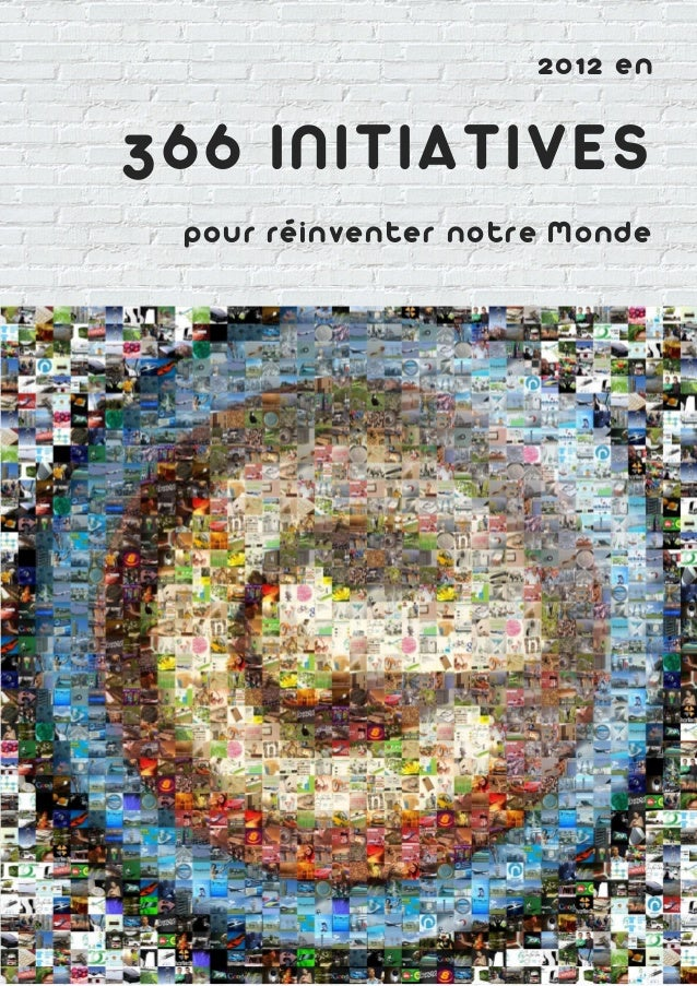 2012 en366 INITIATIVES   pour réinventer notre Monde | 2012 en 366 IN ITIATIVES pour réinventer notre Monde |         1