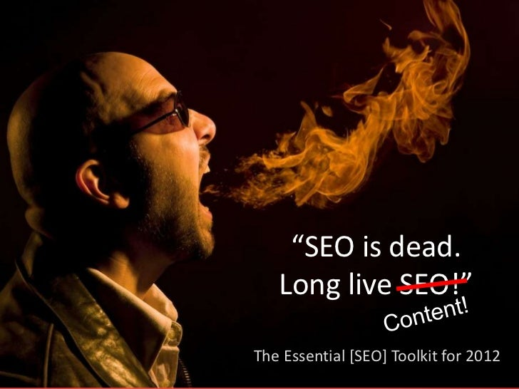 """SEO is dead.   Long live SEO!""The Essential [SEO] Toolkit for 2012"