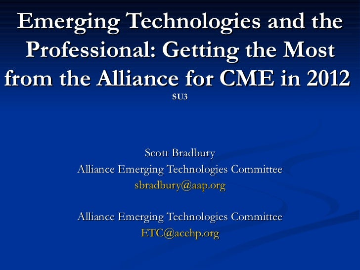 Emerging Technologies and the Professional: Getting the Most from the Alliance for CME in 2012  SU3 Scott Bradbury Allianc...