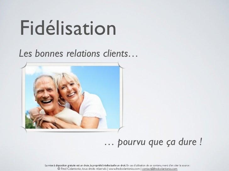FidélisationLes bonnes relations clients…                                                                 …pourvu que ça ...