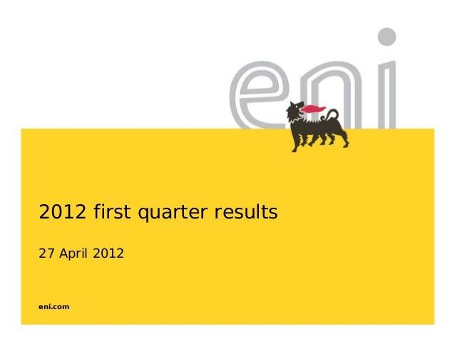 eni.com2012 first quarter results27 April 2012