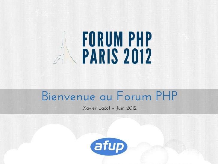Bienvenue au Forum PHP      Xavier Lacot – Juin 2012