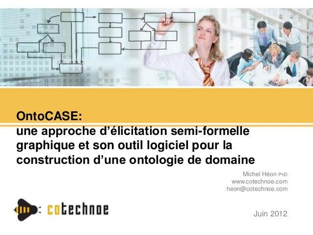 OntoCASE:  une approche d'élicitation semi-formelle  graphique et son outil logiciel pour la  construction d'une ontologie...