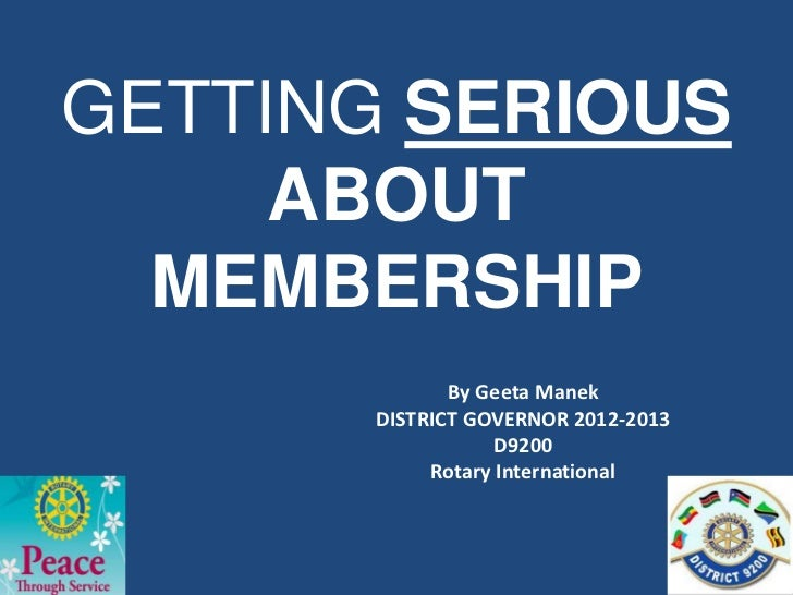 GETTING SERIOUS     ABOUT  MEMBERSHIP              By Geeta Manek       DISTRICT GOVERNOR 2012-2013                   D920...