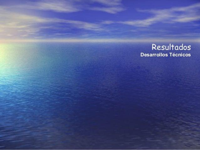 Resultados Desarrollos Técnicos