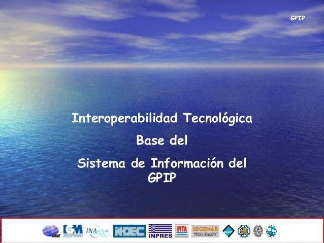 GPIP Interoperabilidad Tecnológica Base del Sistema de Información del GPIP