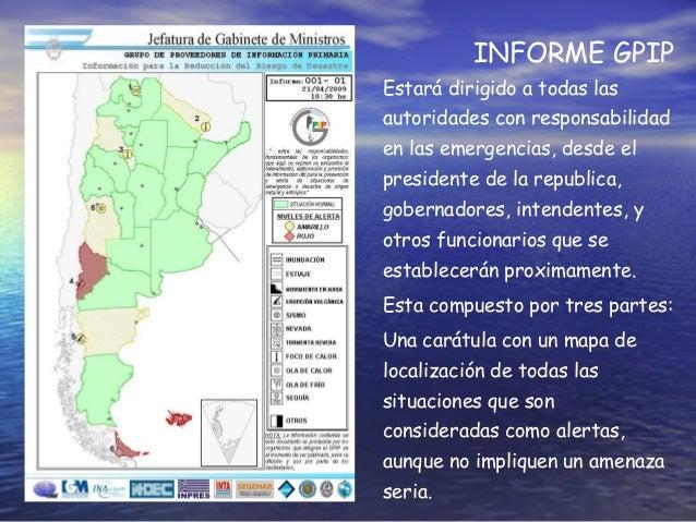 INFORME GPIP Estará dirigido a todas las autoridades con responsabilidad en las emergencias, desde el presidente de la rep...