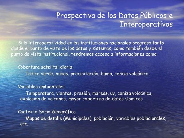 Prospectiva de los Datos Públicos e Interoperativos Si la interoperatividad en las instituciones nacionales progresa tanto...