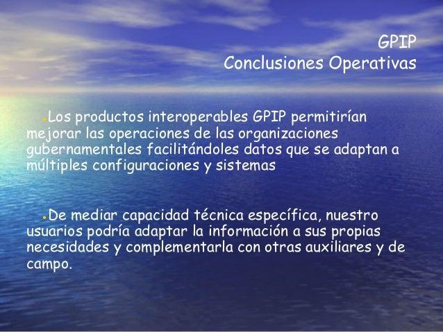 GPIP Conclusiones Operativas ●Los productos interoperables GPIP permitirían mejorar las operaciones de las organizaciones ...