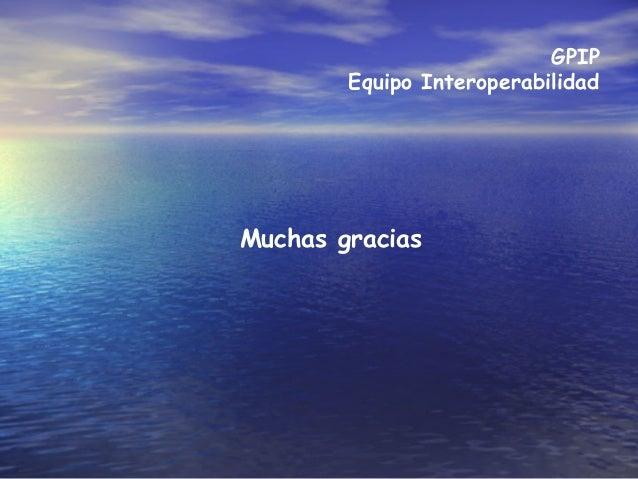 GPIP Equipo Interoperabilidad Muchas gracias