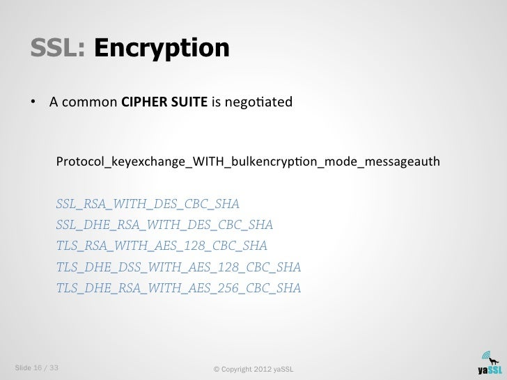 SSL: Encryption    • A common CIPHER SUITE is negoSated             Protocol_keyexchange_WITH_bulkencrypSon_m...