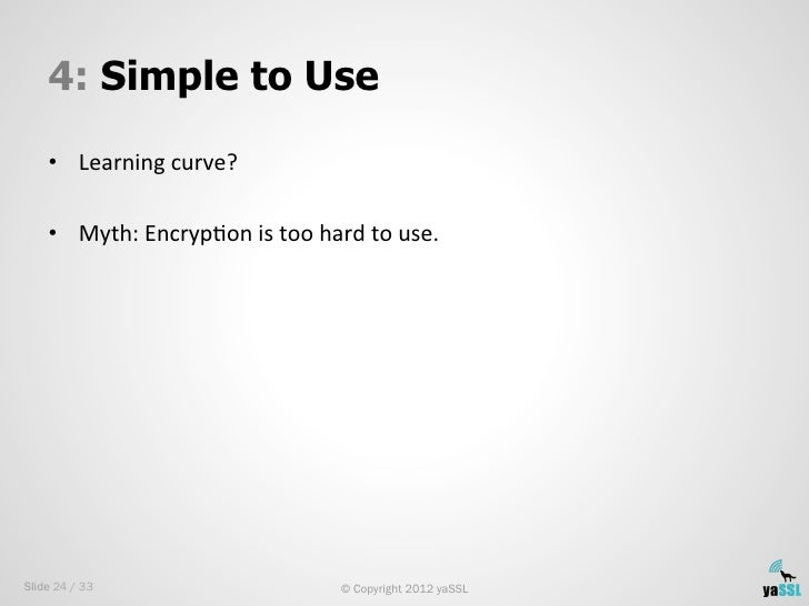 4: Simple to Use    • Learning curve?     • Myth: EncrypSon is too hard to use. Slide 24 / 33         ...