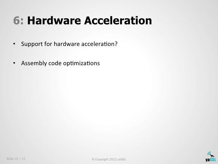 6: Hardware Acceleration    • Support for hardware acceleraSon?     • Assembly code opSmizaSons Slide 26 /...