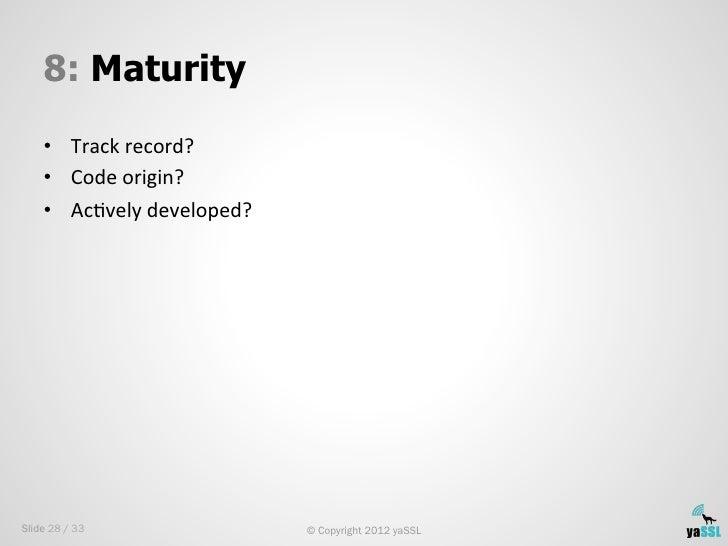 8: Maturity    • Track record?     • Code origin?     • AcSvely developed? Slide 28 / 33                   ...
